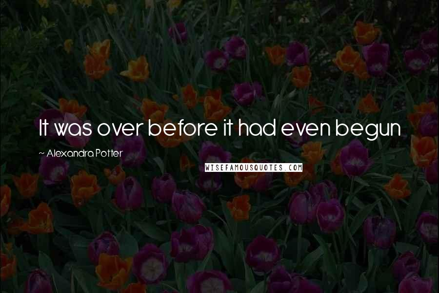 Alexandra Potter quotes: It was over before it had even begun