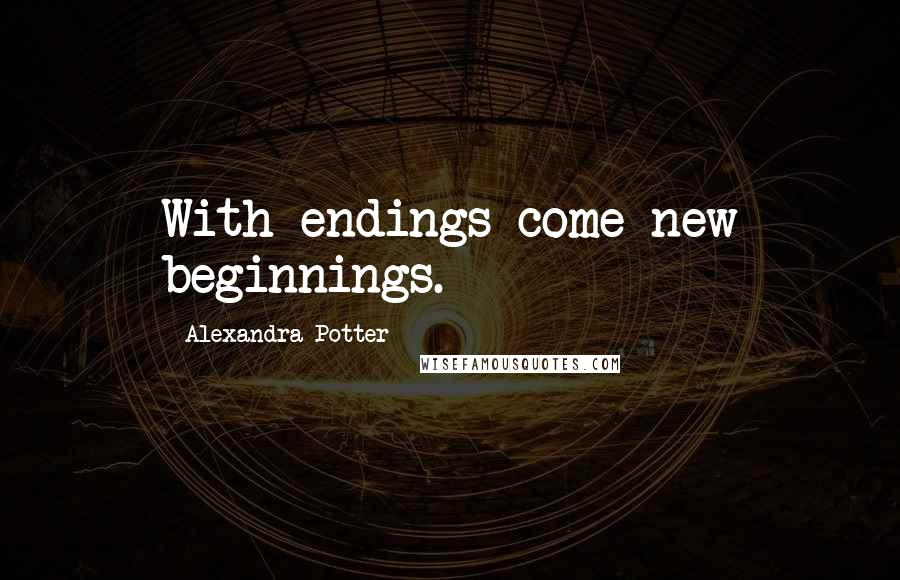 Alexandra Potter quotes: With endings come new beginnings.