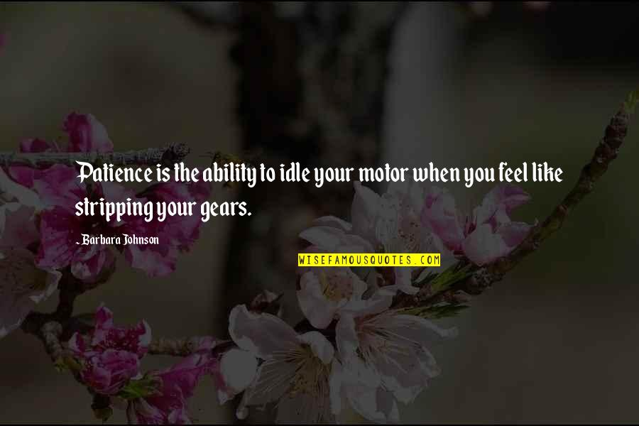 Alexandre Dumas Pere Quotes By Barbara Johnson: Patience is the ability to idle your motor