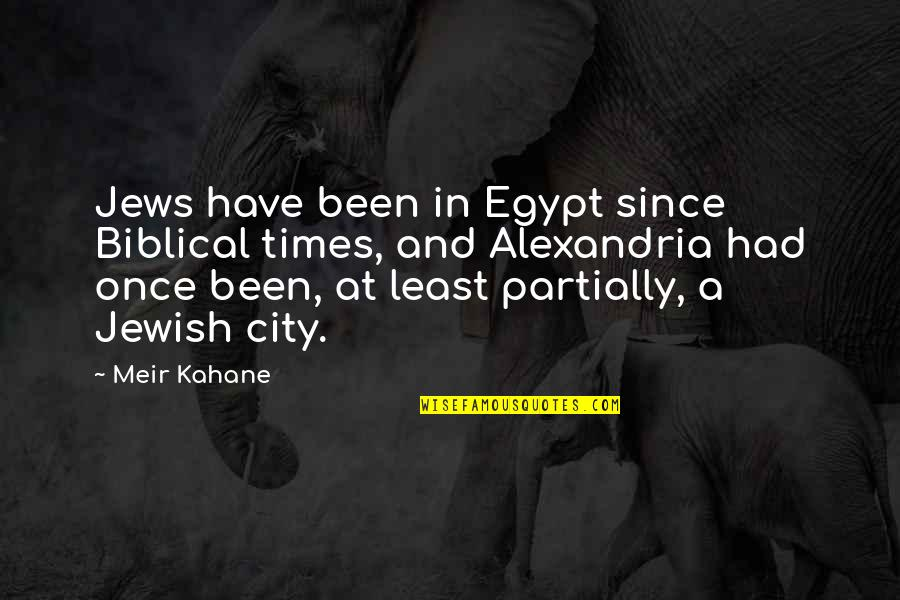 Alexandria Egypt Quotes By Meir Kahane: Jews have been in Egypt since Biblical times,