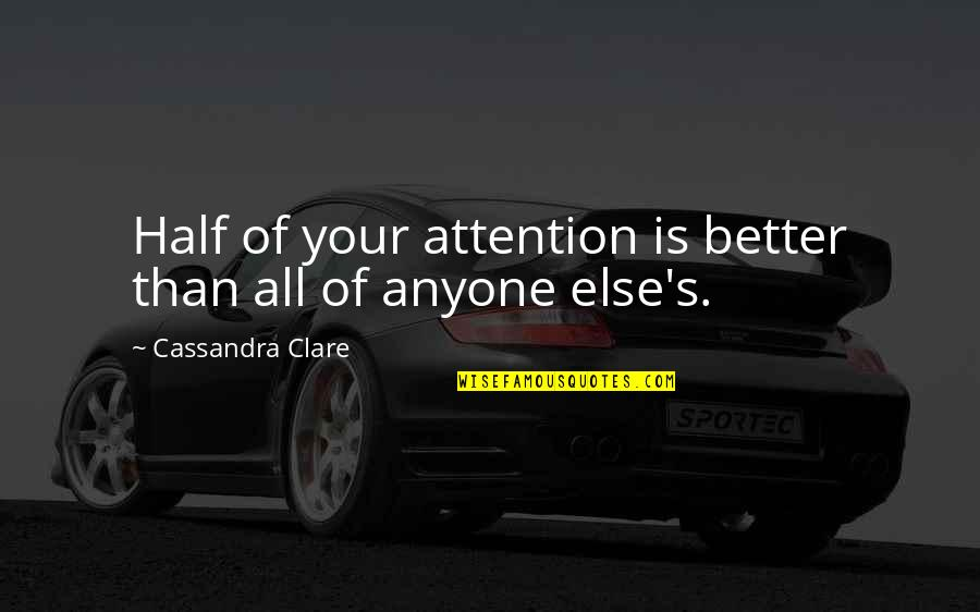 Alexandrovitch Quotes By Cassandra Clare: Half of your attention is better than all