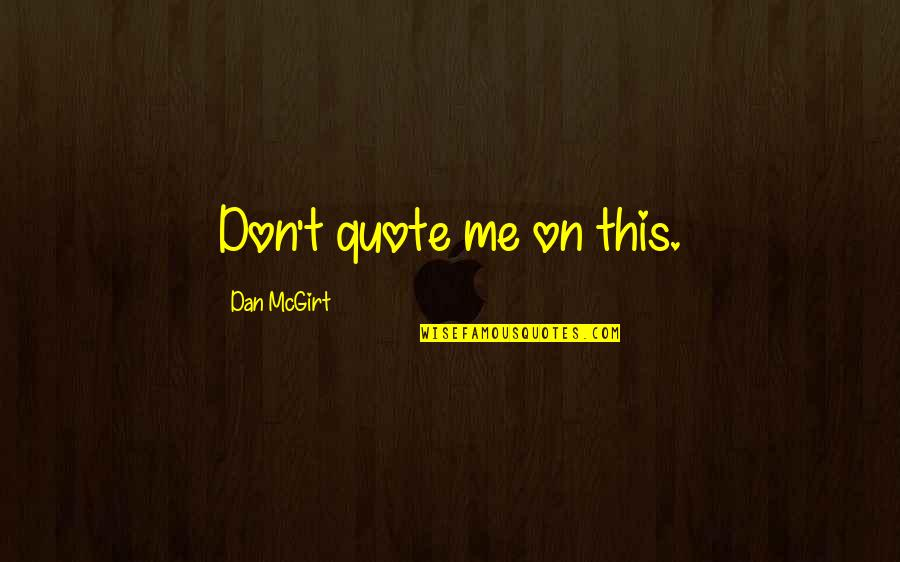 Alexandrovitch Quotes By Dan McGirt: Don't quote me on this.