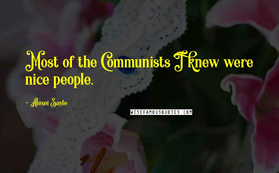 Alexei Sayle quotes: Most of the Communists I knew were nice people.