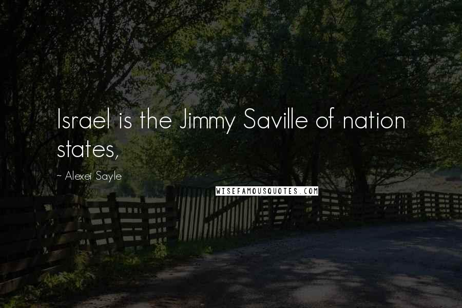 Alexei Sayle quotes: Israel is the Jimmy Saville of nation states,