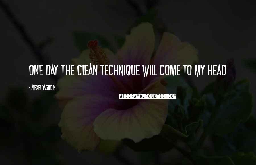 Alexei Yagudin quotes: One day the clean technique will come to my head
