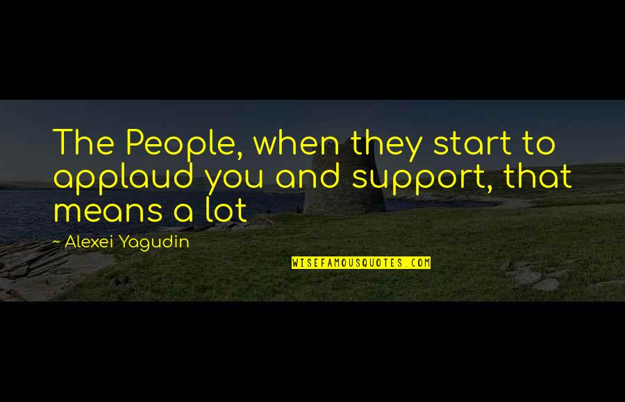 Alexei Yagudin Quotes By Alexei Yagudin: The People, when they start to applaud you
