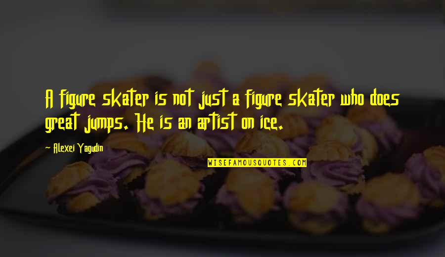 Alexei Yagudin Quotes By Alexei Yagudin: A figure skater is not just a figure