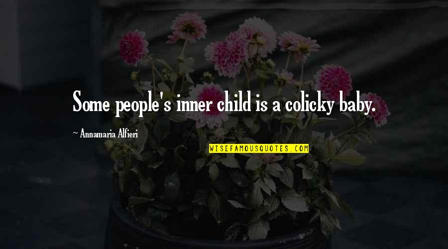 Alfieri Quotes By Annamaria Alfieri: Some people's inner child is a colicky baby.