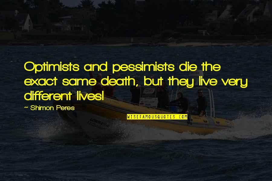 Alfieri Quotes By Shimon Peres: Optimists and pessimists die the exact same death,
