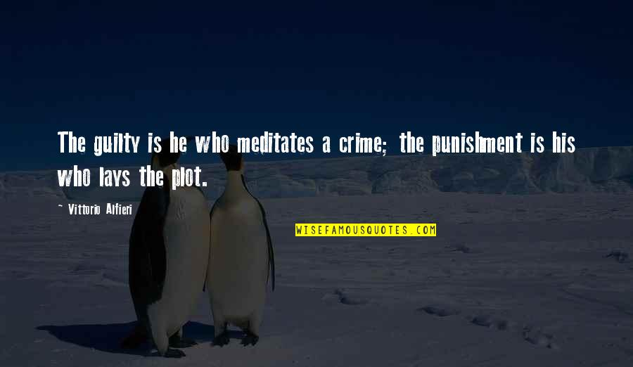 Alfieri Quotes By Vittorio Alfieri: The guilty is he who meditates a crime;