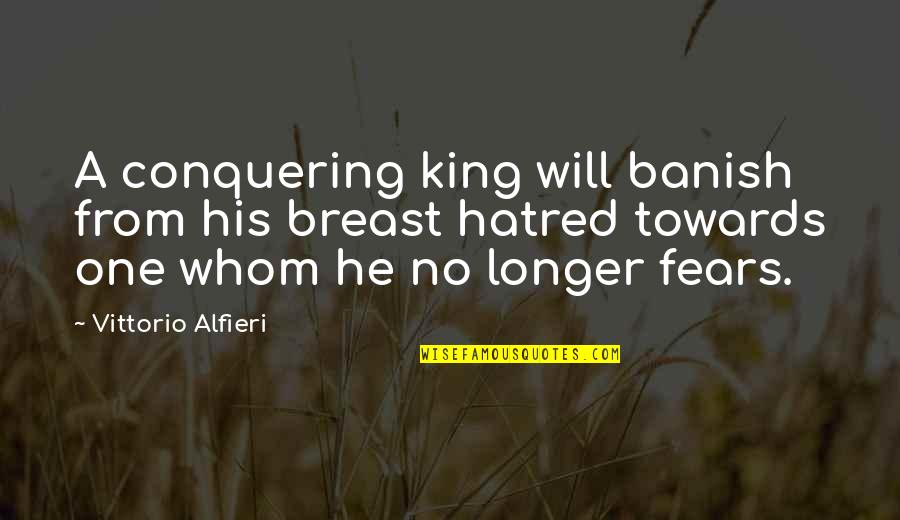 Alfieri Quotes By Vittorio Alfieri: A conquering king will banish from his breast
