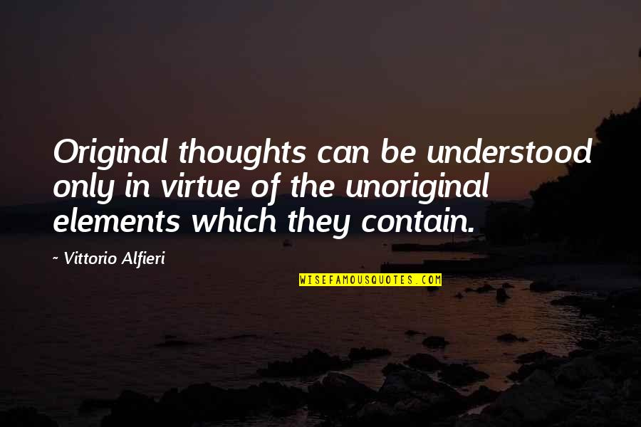 Alfieri Quotes By Vittorio Alfieri: Original thoughts can be understood only in virtue