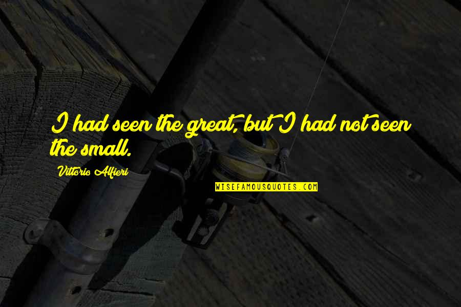 Alfieri Quotes By Vittorio Alfieri: I had seen the great, but I had