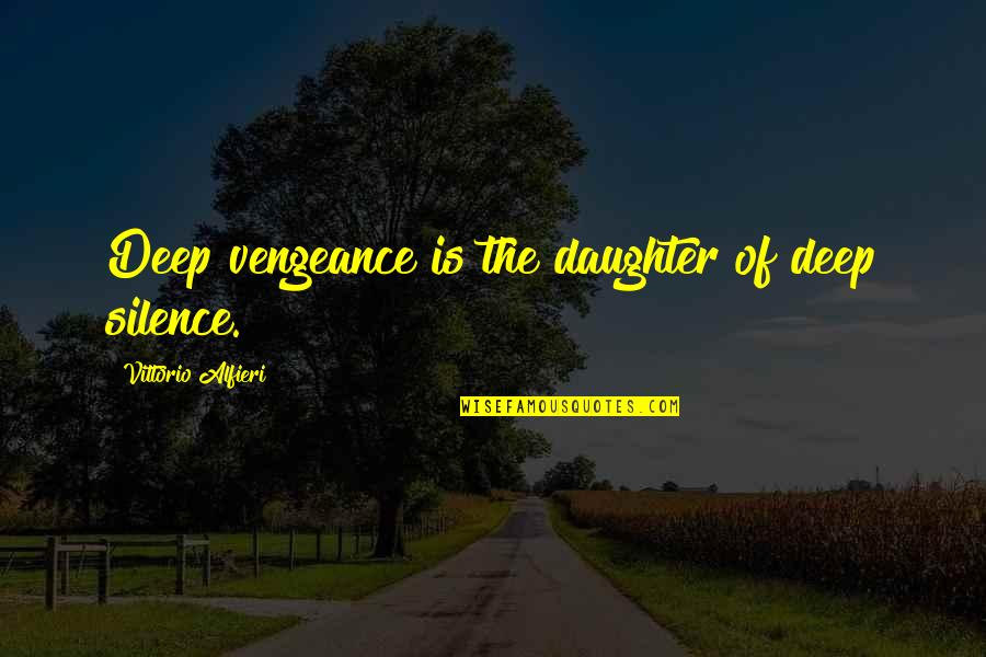 Alfieri Quotes By Vittorio Alfieri: Deep vengeance is the daughter of deep silence.