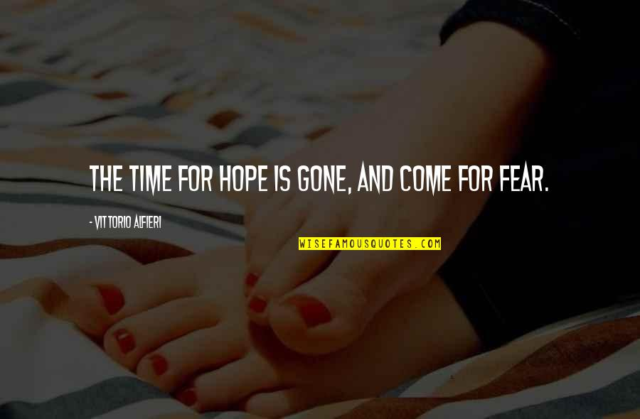 Alfieri Quotes By Vittorio Alfieri: The time for hope is gone, and come
