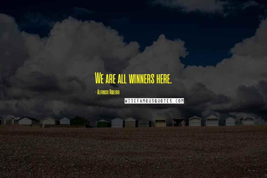 Alfonso Ribeiro quotes: We are all winners here.
