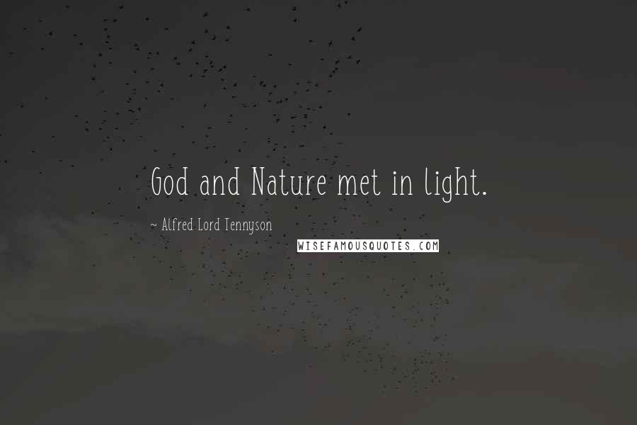 Alfred Lord Tennyson quotes: God and Nature met in light.