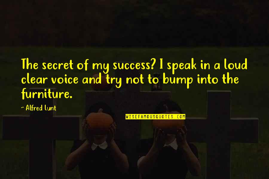 Alfred Lunt Quotes By Alfred Lunt: The secret of my success? I speak in