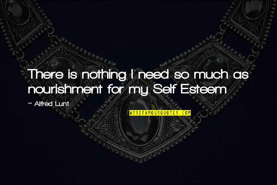 Alfred Lunt Quotes By Alfred Lunt: There is nothing I need so much as