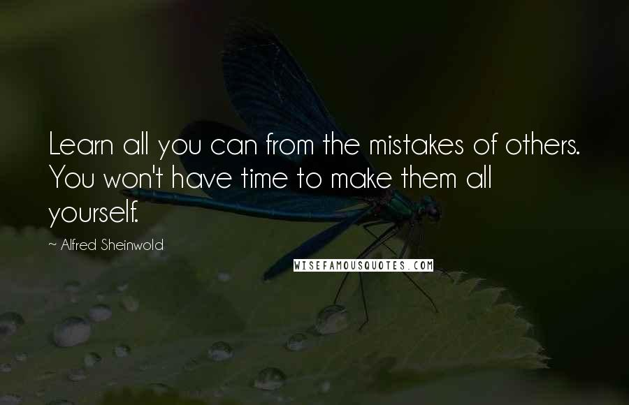 Alfred Sheinwold quotes: Learn all you can from the mistakes of others. You won't have time to make them all yourself.