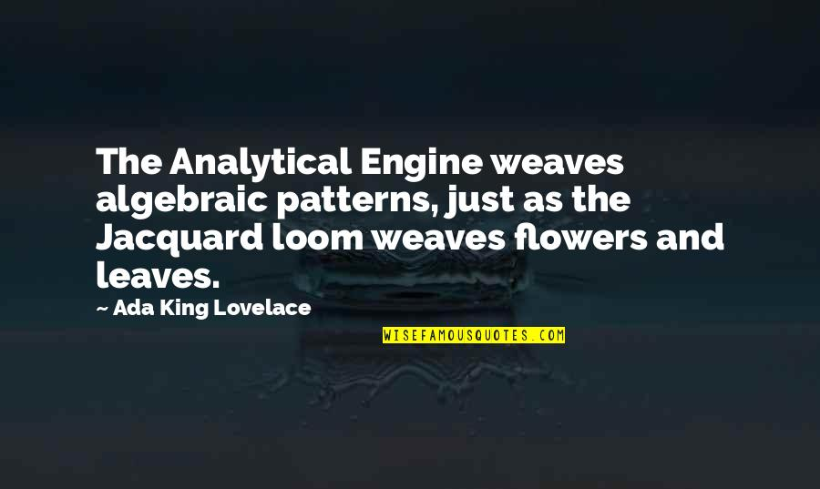 Algebraic Quotes By Ada King Lovelace: The Analytical Engine weaves algebraic patterns, just as