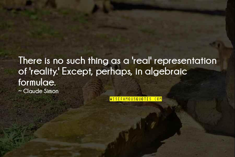 Algebraic Quotes By Claude Simon: There is no such thing as a 'real'