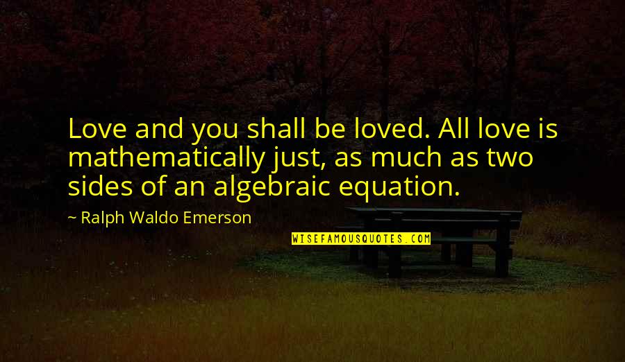 Algebraic Quotes By Ralph Waldo Emerson: Love and you shall be loved. All love
