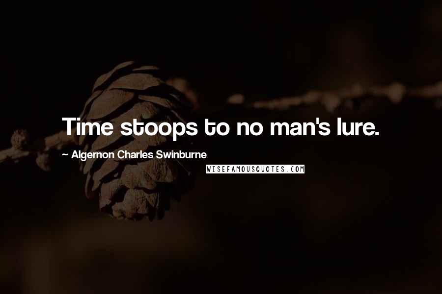 Algernon Charles Swinburne quotes: Time stoops to no man's lure.