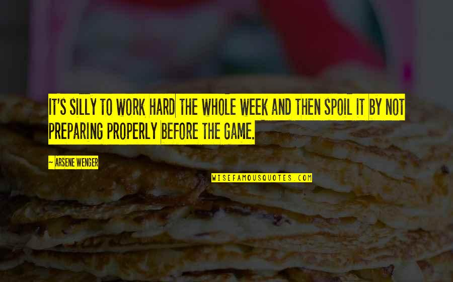 Algonquin Table Quotes By Arsene Wenger: It's silly to work hard the whole week