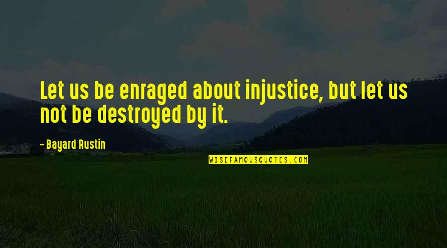 Algonquin Table Quotes By Bayard Rustin: Let us be enraged about injustice, but let