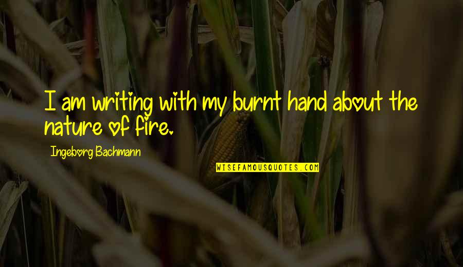 Algonquin Table Quotes By Ingeborg Bachmann: I am writing with my burnt hand about