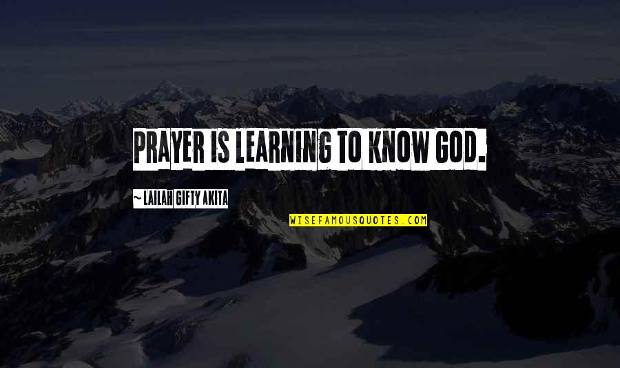 Algonquin Table Quotes By Lailah Gifty Akita: Prayer is learning to know God.