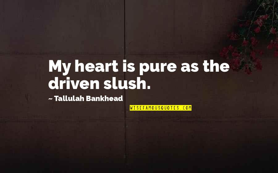 Algonquin Table Quotes By Tallulah Bankhead: My heart is pure as the driven slush.