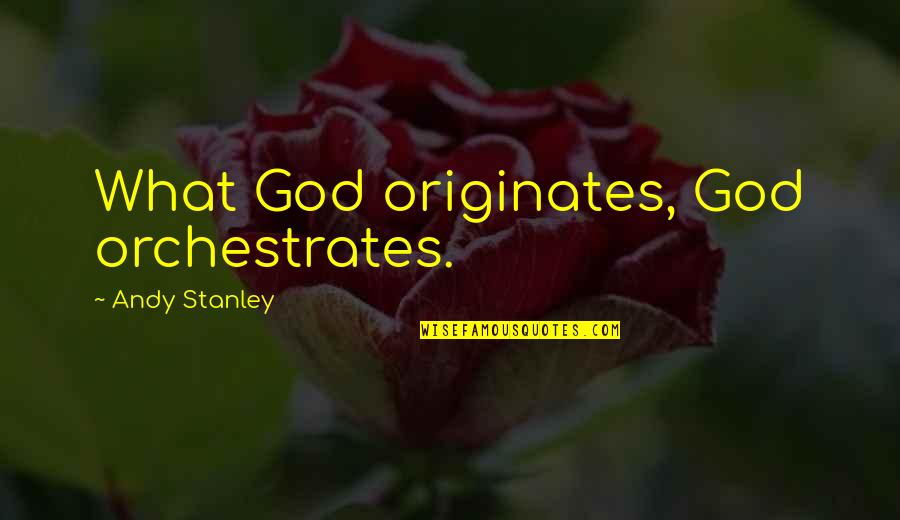 Algorithm The Hacker Movie Quotes By Andy Stanley: What God originates, God orchestrates.