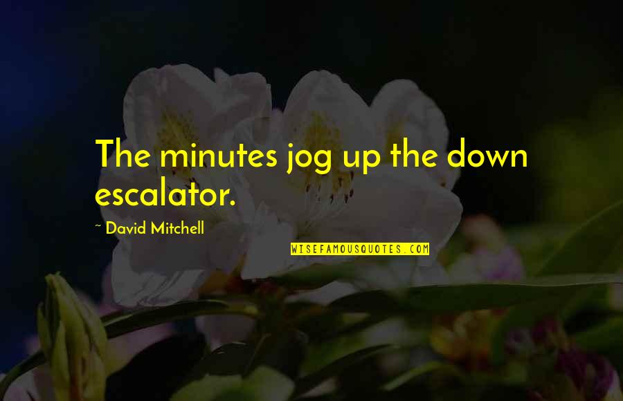 Algorithm The Hacker Movie Quotes By David Mitchell: The minutes jog up the down escalator.