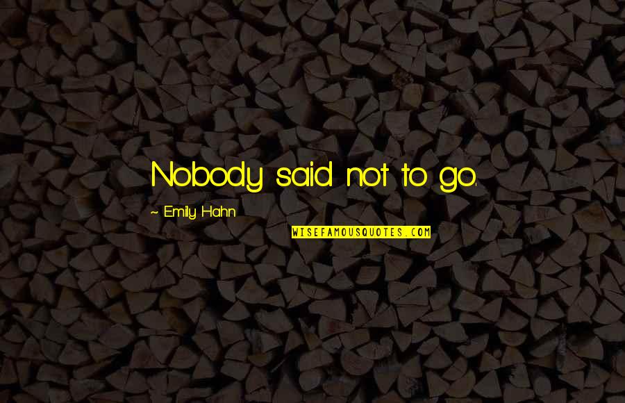 Algorithm The Hacker Movie Quotes By Emily Hahn: Nobody said not to go.