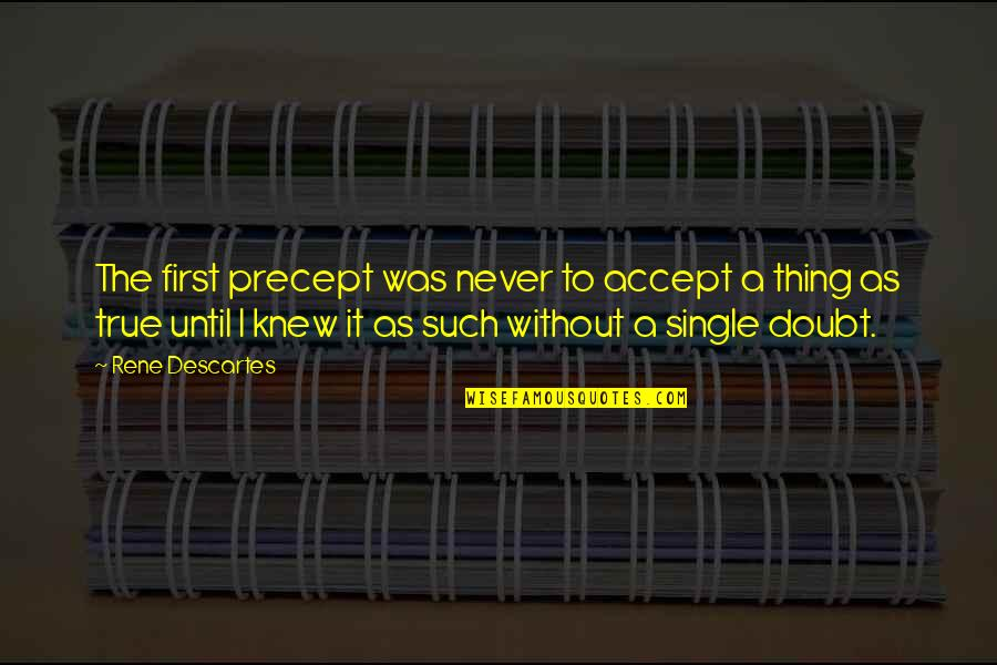 Alhamdulillah It's Jummah Quotes By Rene Descartes: The first precept was never to accept a