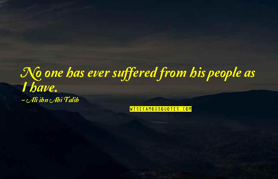 Ali As Quotes By Ali Ibn Abi Talib: No one has ever suffered from his people