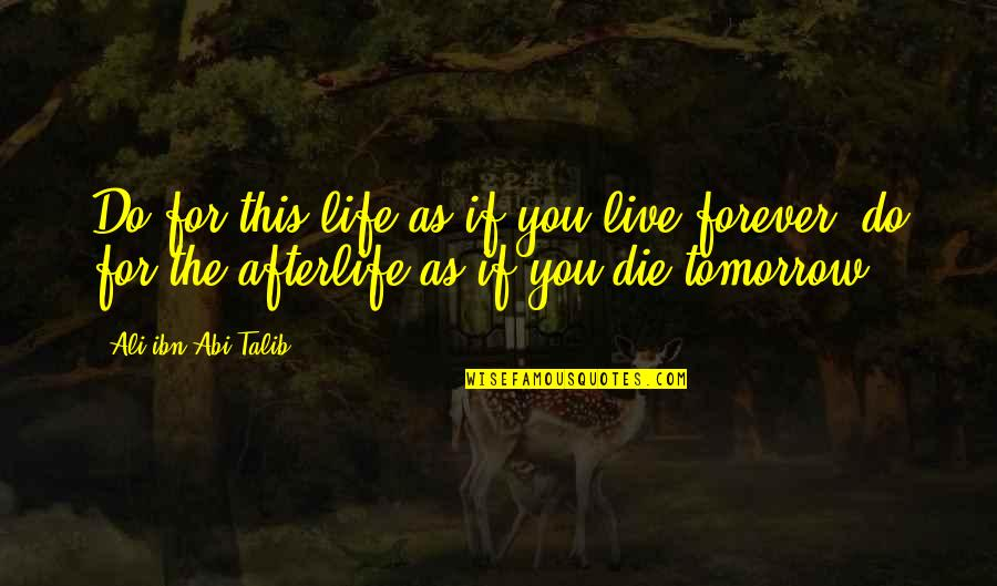 Ali As Quotes By Ali Ibn Abi Talib: Do for this life as if you live