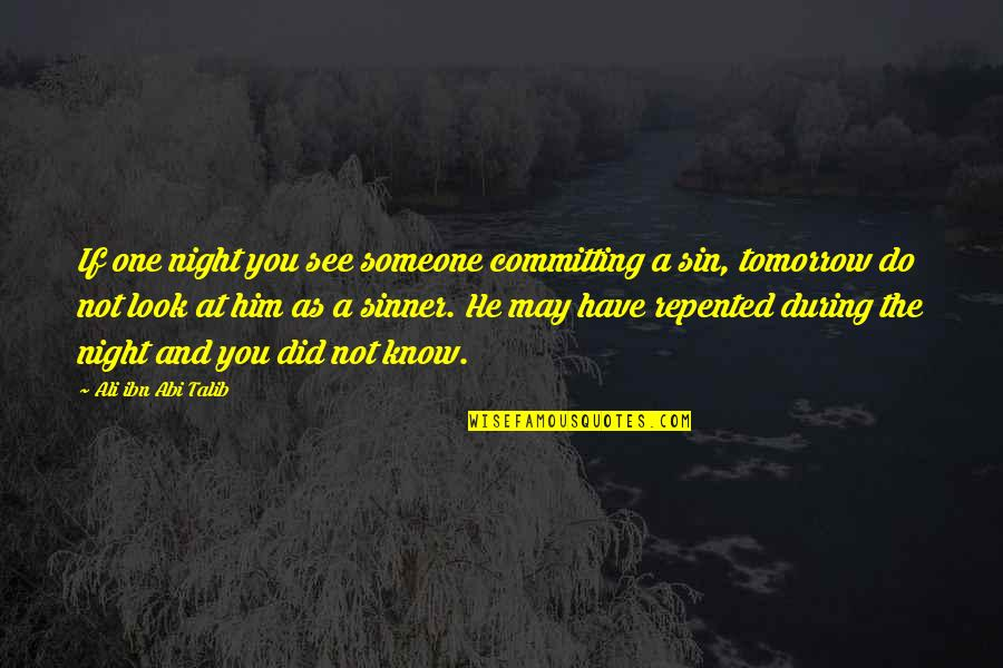 Ali As Quotes By Ali Ibn Abi Talib: If one night you see someone committing a