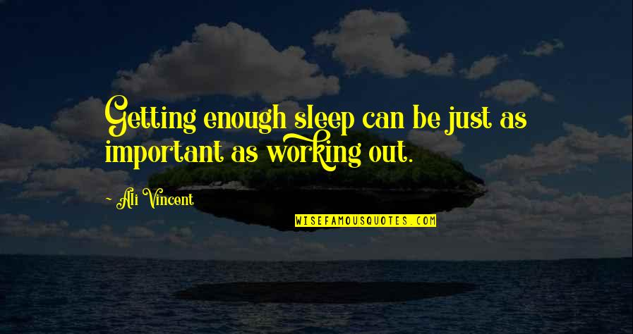 Ali As Quotes By Ali Vincent: Getting enough sleep can be just as important