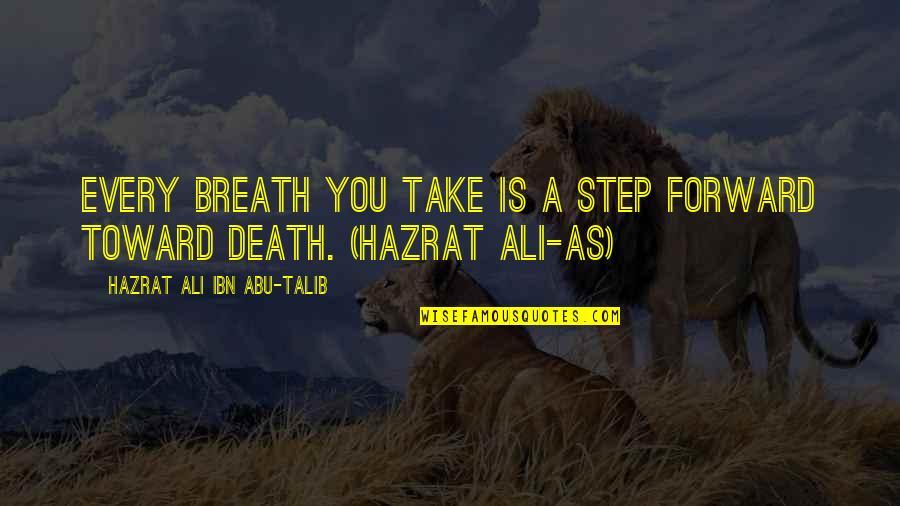 Ali As Quotes By Hazrat Ali Ibn Abu-Talib: Every breath you take is a step forward