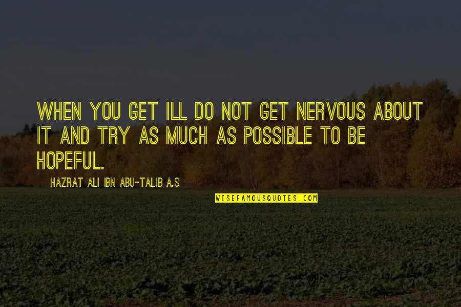 Ali As Quotes By Hazrat Ali Ibn Abu-Talib A.S: When you get ill do not get nervous
