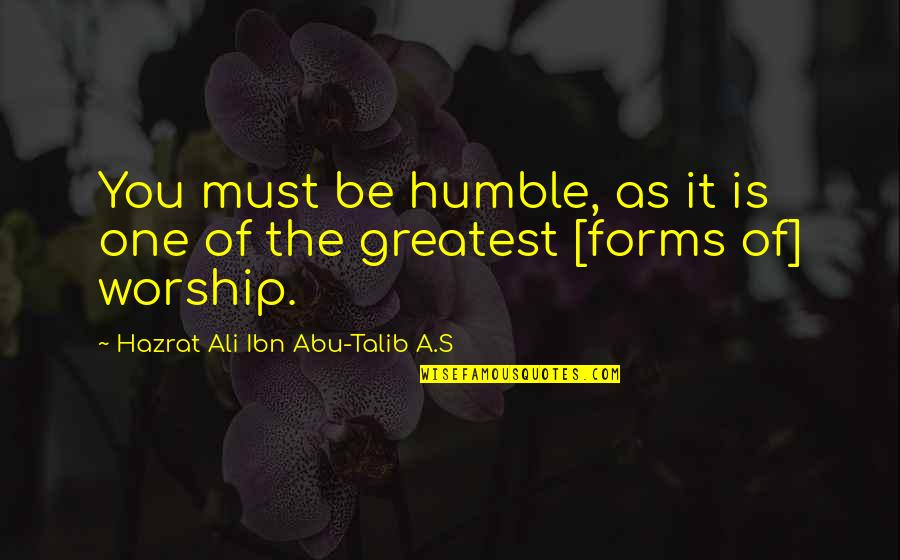 Ali As Quotes By Hazrat Ali Ibn Abu-Talib A.S: You must be humble, as it is one