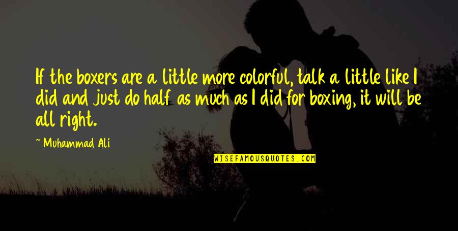 Ali As Quotes By Muhammad Ali: If the boxers are a little more colorful,