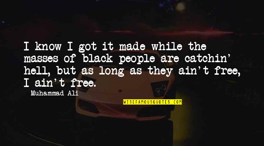Ali As Quotes By Muhammad Ali: I know I got it made while the