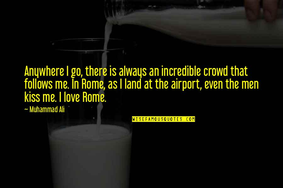 Ali As Quotes By Muhammad Ali: Anywhere I go, there is always an incredible
