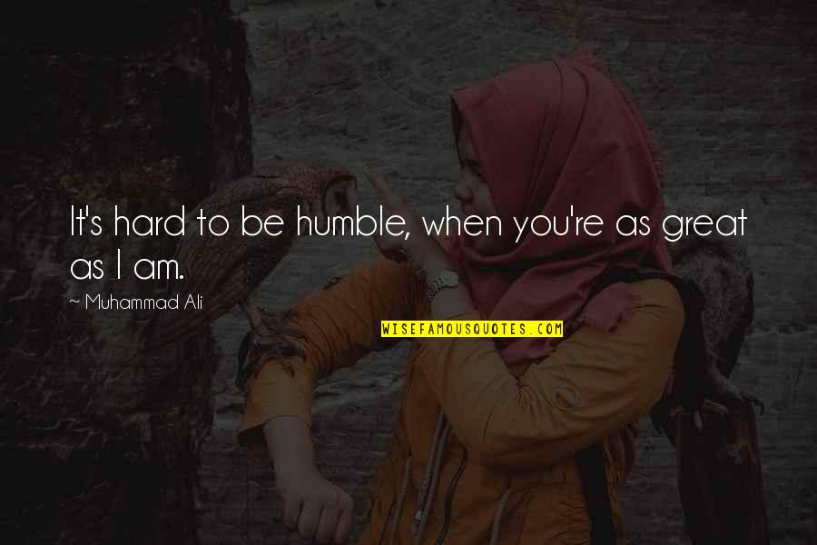 Ali As Quotes By Muhammad Ali: It's hard to be humble, when you're as