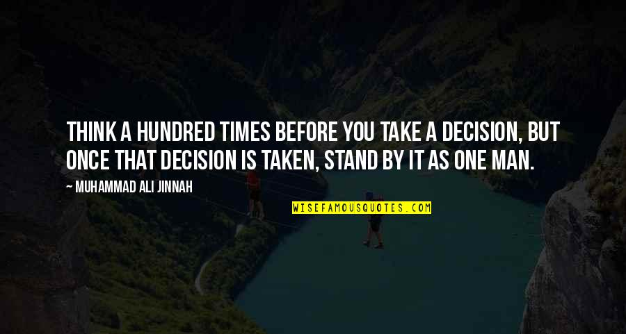 Ali As Quotes By Muhammad Ali Jinnah: Think a hundred times before you take a