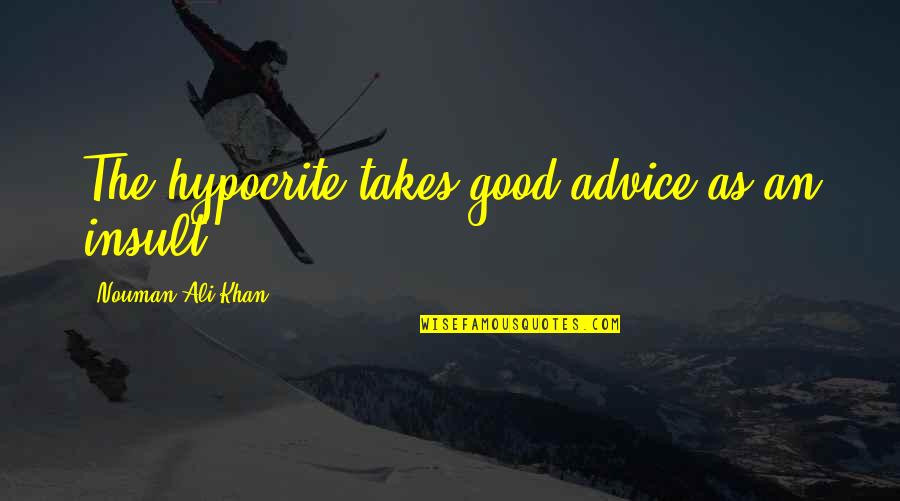 Ali As Quotes By Nouman Ali Khan: The hypocrite takes good advice as an insult.
